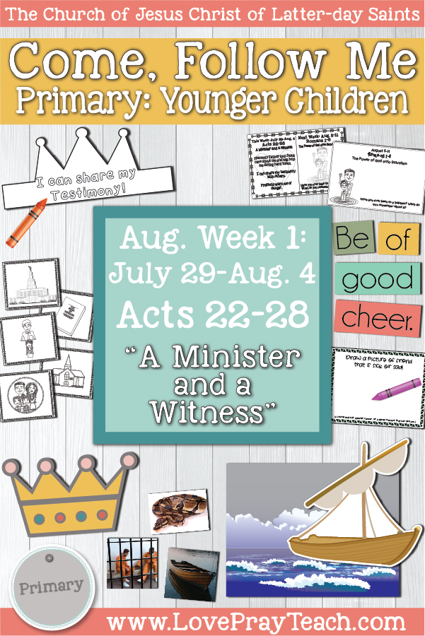 """Come, Follow Me for Primary:  August Week 1: July 29-August 4 Acts 22-28 """"A Minister and a Witness""""  YOUNGER CHILDREN www.LovePrayTeah.com"""