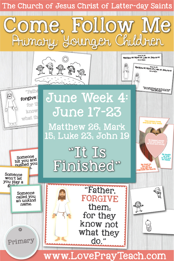 """Come, Follow Me for Primary: June Week 4: June 17-23 Matthew 27; Mark 15; Luke 23; John 19 """"It Is Finished"""" YOUNGER CHILDREN"""