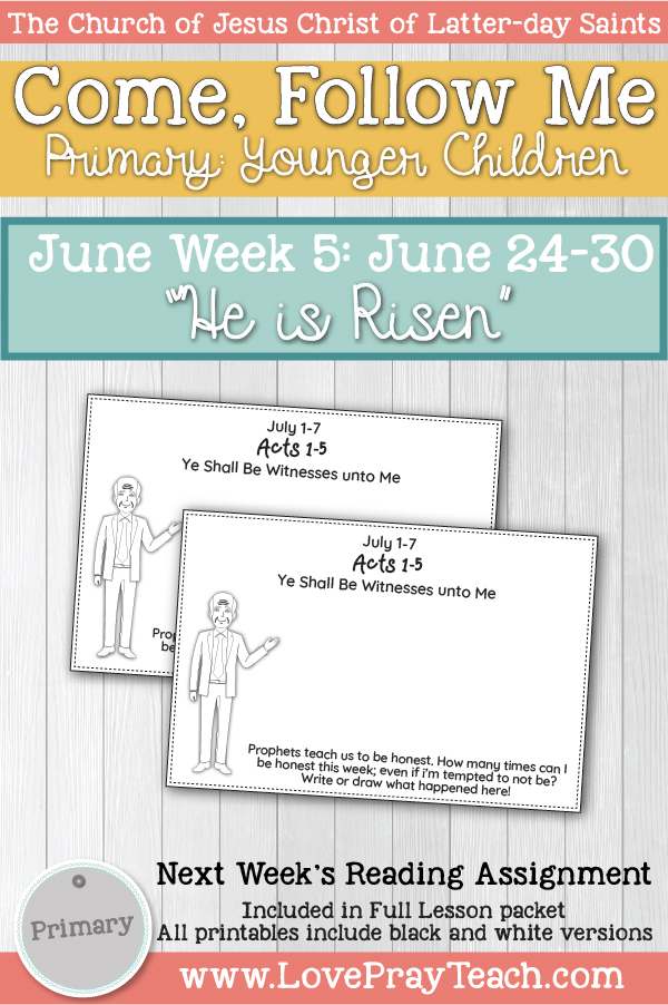 "Come, Follow Me for Primary:  June Week 5: June 24-30 Matthew 28; Mark 16; Luke 24; John 20-21 ""He Is Risen""  YOUNGER CHILDREN www.LovePrayTeach.com"