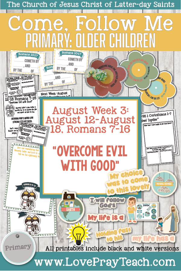 "Come, Follow Me for Primary 2019- New Testament, August Week 2: August 12-August 18, Romans 7-16 ""Overcome Evil With Good"" OLDER CHILDREN"