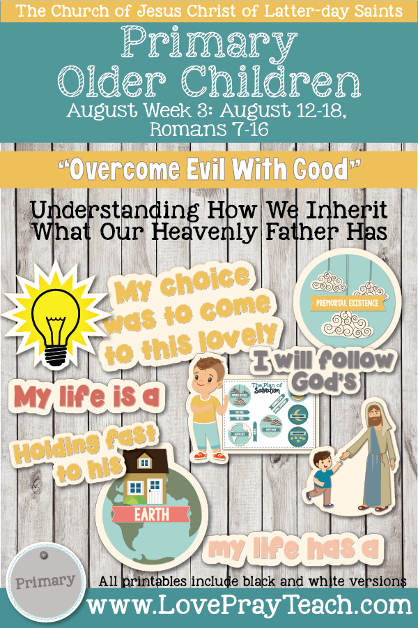 "Come, Follow Me for Primary 2019- New Testament, August Week 3: August 12-August 18, Romans 7-16 ""Overcome Evil With Good"" OLDER CHILDREN"